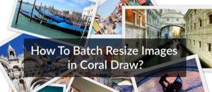 How To Batch Resize Images in coral Draw