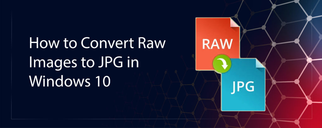How to Convert Raw Images to JPG in Windows 10