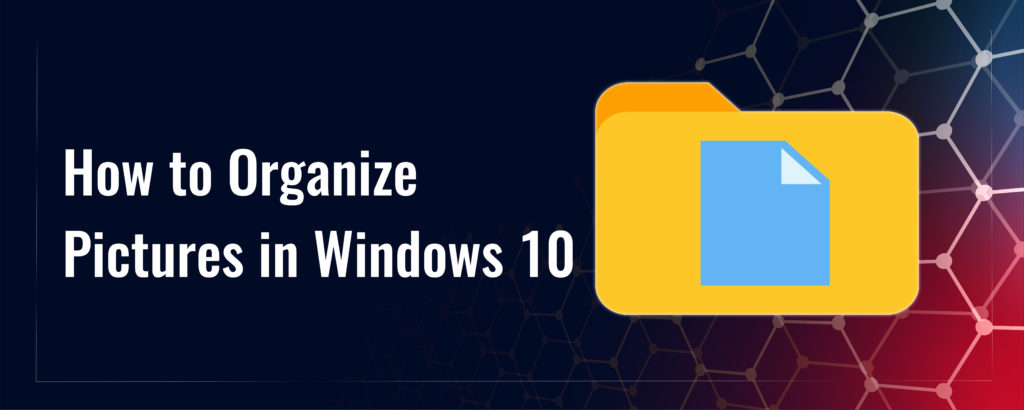 How to Organize Pictures in Windows 10