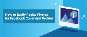Resize Photos for Facebook Cover and Profile